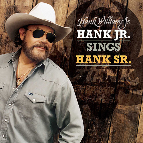 Hank Jr. Sings Hank Sr. by Hank Williams, Jr.