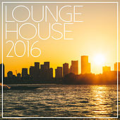 Lounge House 2016 by Various Artists