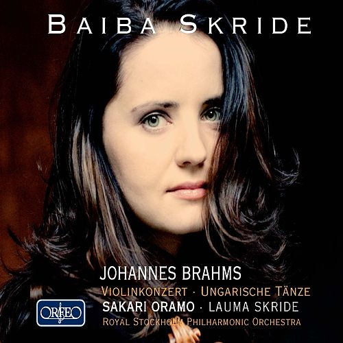 Brahms: Violin Concerto in D Major & 21 Hungarian Dances by Baiba Skride