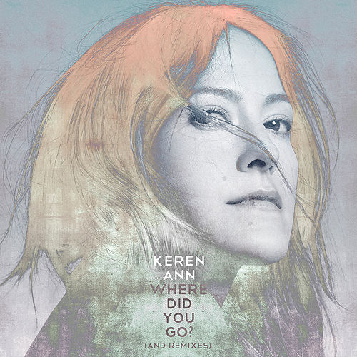 Where Did You Go ? (And Remixes) von Keren Ann