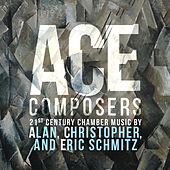 Play & Download ACE Composers: 21st Century Chamber Music by Alan, Christopher & Eric Schmitz by Various Artists | Napster