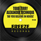 Play & Download Do You Believe in House by Alexander Technique | Napster