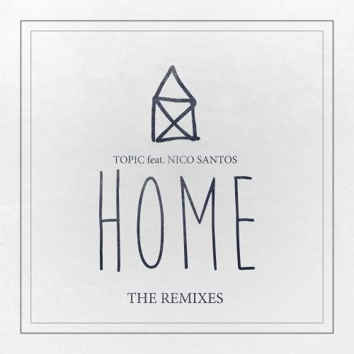 Home (feat. Nico Santos) (The Remixes) by Topic (DE)