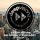 Play & Download So Good / C'mon Baby by Sandy Rivera | Napster