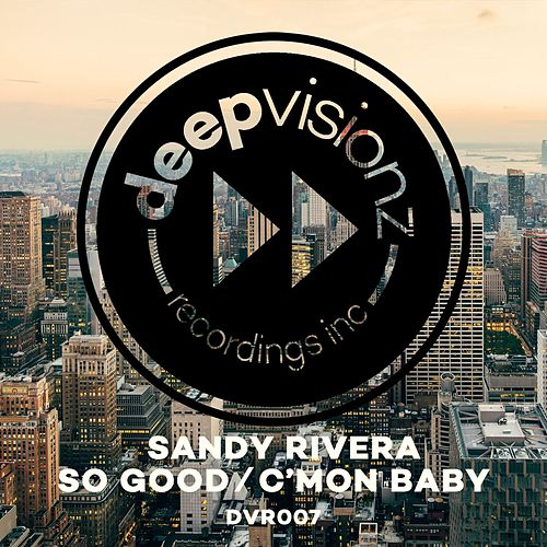 So Good / C'mon Baby by Sandy Rivera