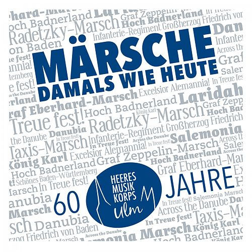 Play & Download Märsche - Damals wie heute by Heeresmusikkorps Ulm | Napster