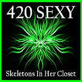 Play & Download 420 Sexy by Skeletons In Her Closet | Napster