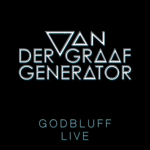 Play & Download Godbluff - Live by Van Der Graaf Generator | Napster