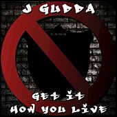 Play & Download Get It How You Live - Single by J-Gudda  | Napster
