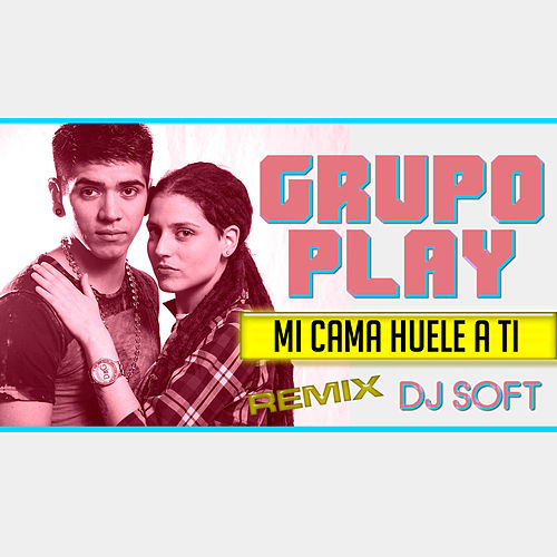 Mi Cama Huele a Ti (Remix) de Grupo Play