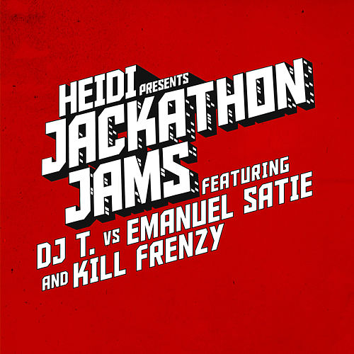 Play & Download Heidi Presents Jackathon Jams feat. DJ T. vs Emanuel Satie & Kill Frenzy by DJ T. | Napster