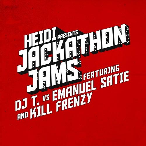 Play & Download Heidi Presents Jackathon Jams feat. DJ T. vs Emanuel Satie & Kill Frenzy by DJ T. | Napster