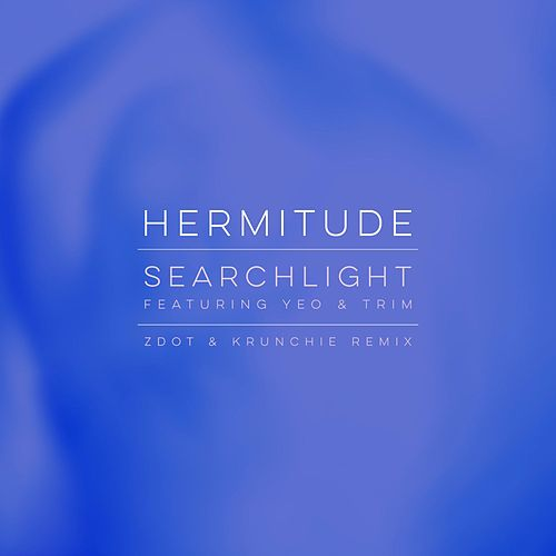 Searchlight (feat. Yeo & Trim) [Zdot & Krunchie Remix] by Hermitude