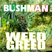 Weed Greed by Bushman