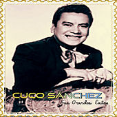 Play & Download Cuco Sánchez - Sus Grandes Éxitos by Cuco Sanchez | Napster