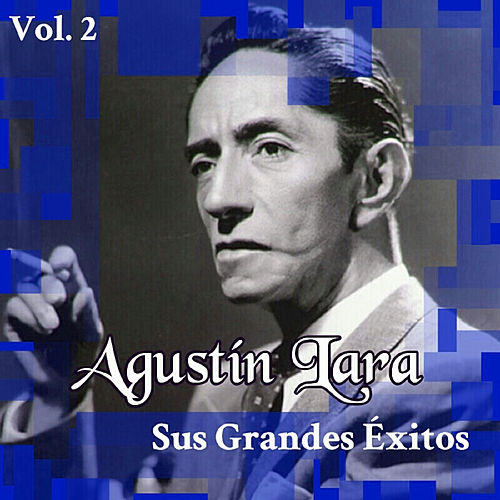 Play & Download Agustín Lara - Sus Grandes Éxitos, Vol. 2 by Agustín Lara | Napster