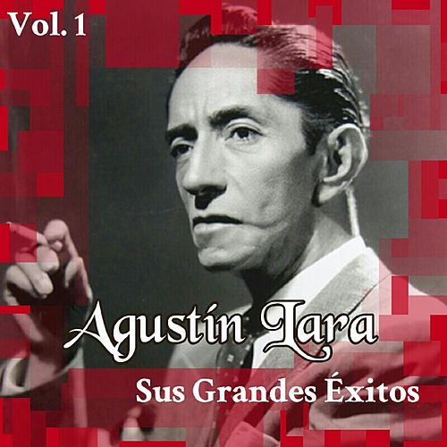 Play & Download Agustín Lara - Sus Grandes Éxitos, Vol. 1 by Agustín Lara | Napster