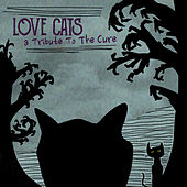 Play & Download Love Cats: A Tribute to the Cure by Various Artists | Napster