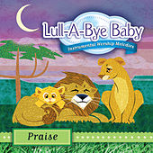 Play & Download Lull-A-Bye Baby: Praise by Lull-A-Bye Baby | Napster