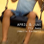 Play & Download Fly Away (Amelia Earhart) by April | Napster