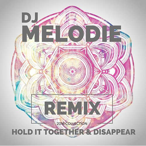 Hold it Together & Disappear by Dj Melodie
