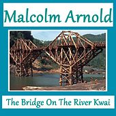 The Bridge On the River Kwai by Malcolm Arnold