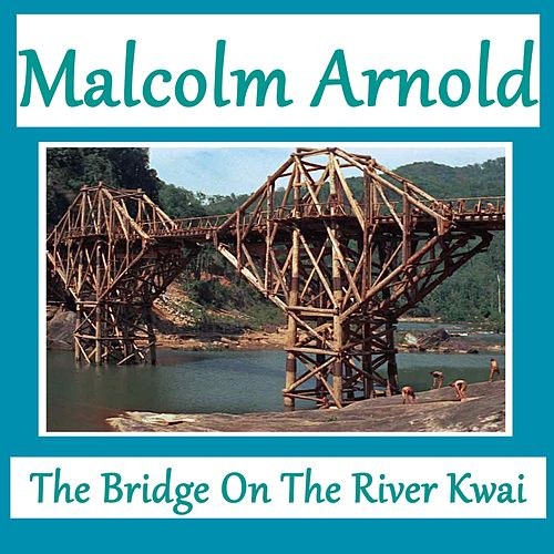 Play & Download The Bridge On the River Kwai by Malcolm Arnold | Napster