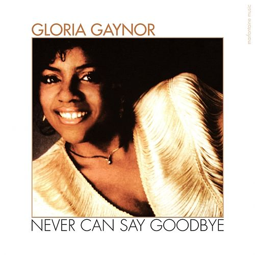Play & Download Never can say goodbye - Single by Gloria Gaynor | Napster