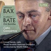 Bax and Bate: Concertos for Cello and Orchestra by Lionel Handy