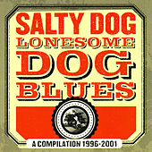 Play & Download Lonesome Dog Blues - A Compilation 1996-2001 by Salty Dog | Napster