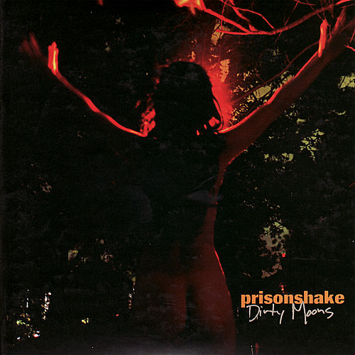 Play & Download Dirty Moons by Prisonshake | Napster