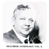 Lauritz Melchior Anthology Vol. 6 by Lauritz Melchior