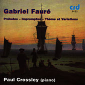 Fauré: Preludes, Impromptus, Variations by Paul Crossley