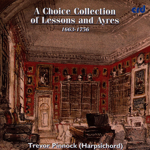 Play & Download A Choice Collection of Lessons and Ayres by Trevor Pinnock | Napster