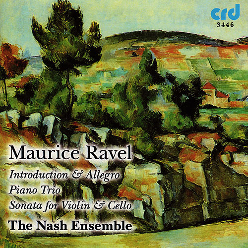 Ravel, Introduction & Allegro, Piano Trio, Sonata for Violin & Cello by The Nash Ensemble