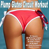 Plump Glutes Circuit Workout & DJ Mix (Motivational Music for Squats, Walking Lunges, Jump Squats, Side Lunges, Bridges & Glute Kickbacks) by Various Artists