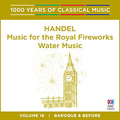 Play & Download Handel: Water Music | Music for the Royal Fireworks (1000 Years of Classical Music, Vol. 16) by Tasmanian Symphony Orchestra | Napster