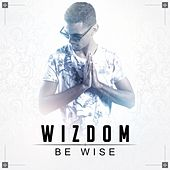 Play & Download Be Wise by Wizdom | Napster