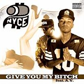 Play & Download Give You My Bitch (feat. AV) by 2nyce | Napster