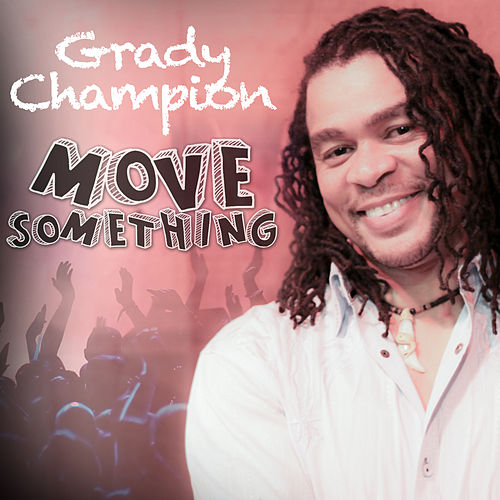 Play & Download Move Something by Grady Champion | Napster