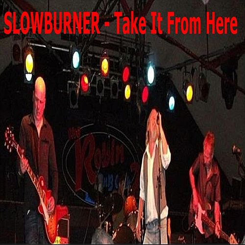 Play & Download Take it from Here by Slowburner | Napster