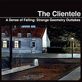 A Sense of Falling: Strange Geometry Outtakes by The Clientele