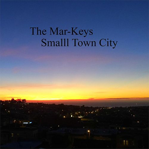 Play & Download Smalll Town City by The Mar-Keys | Napster