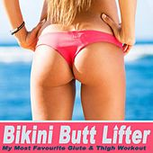 Play & Download Bikini Butt Lifter (My Most Favourite Glute & Thigh Workout) & DJ Mix by Various Artists | Napster