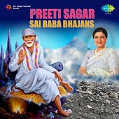 Sai Baba Bhajans - Preeti Sagar by Preeti Sagar