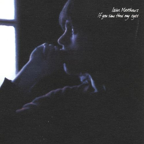 Play & Download If You Saw Thro' My Eyes by Iain Matthews | Napster