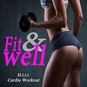 Fit & Well H.I.I.T. Cardio Workout (134-155 Bpm) & DJ Mix by Various Artists