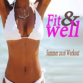 Fit & Well Summer 2016 Workout & DJ Mix (The Best Music for Aerobics, Pumpin' Cardio Power, Plyo, Exercise, Steps, Barré, Curves, Sculpting, Abs, Butt, Lean, Twerk, Slim Down Fitness Workout) by Various Artists