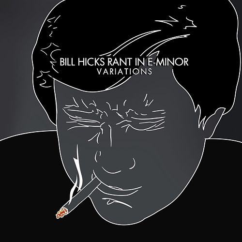 Play & Download Rant In E-Minor: Variations by Bill Hicks | Napster