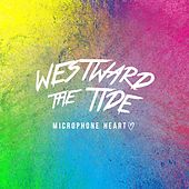 Microphone Heart by Westward the Tide